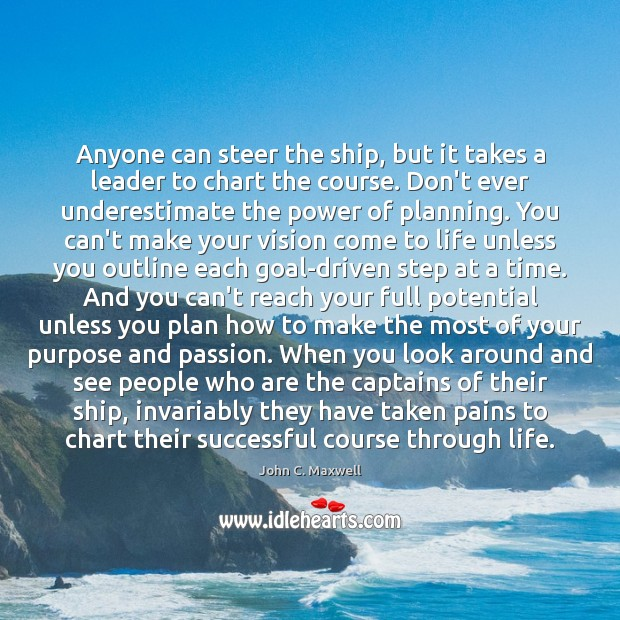 Anyone can steer the ship, but it takes a leader to chart Image