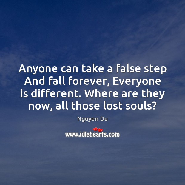 Anyone can take a false step And fall forever, Everyone is different. Image