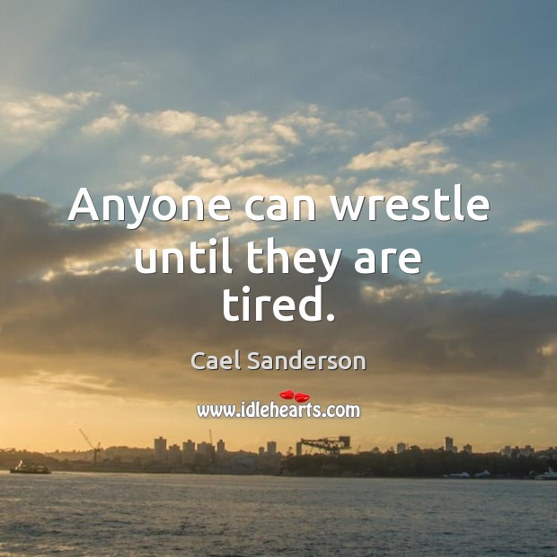 Image, Anyone can wrestle until they are tired.