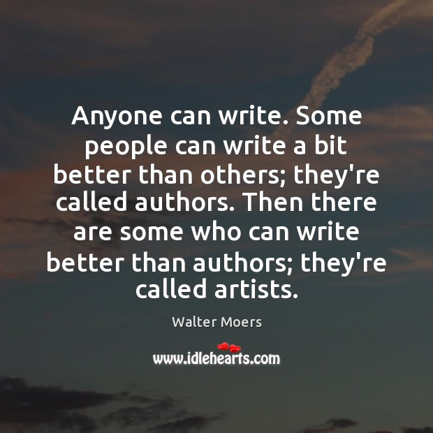 Anyone can write. Some people can write a bit better than others; Image