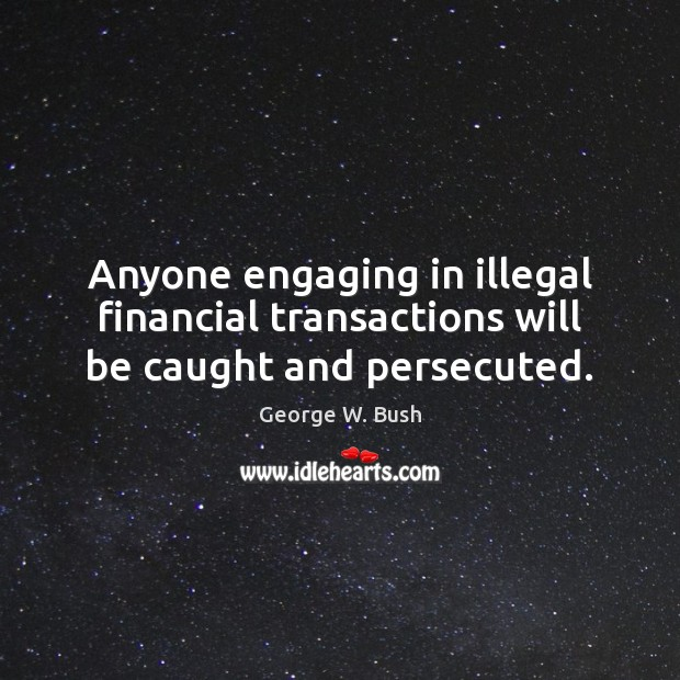 Image, Anyone engaging in illegal financial transactions will be caught and persecuted.
