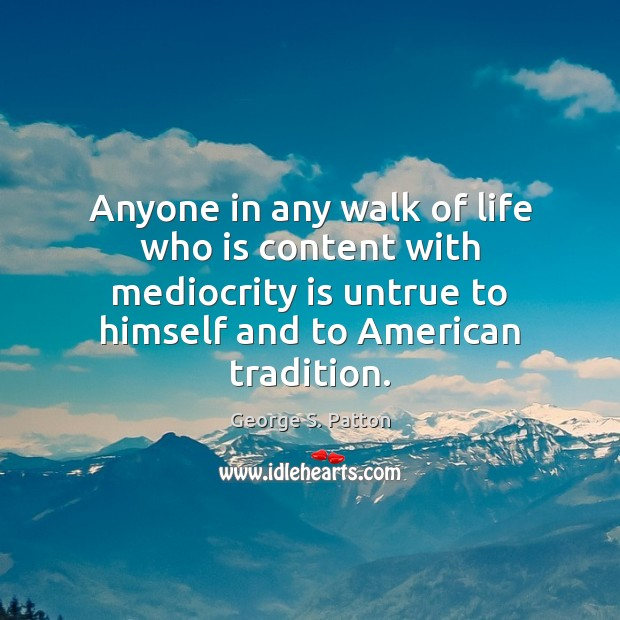 Anyone in any walk of life who is content with mediocrity is Image