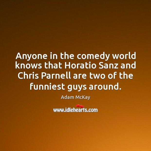 Image, Anyone in the comedy world knows that Horatio Sanz and Chris Parnell