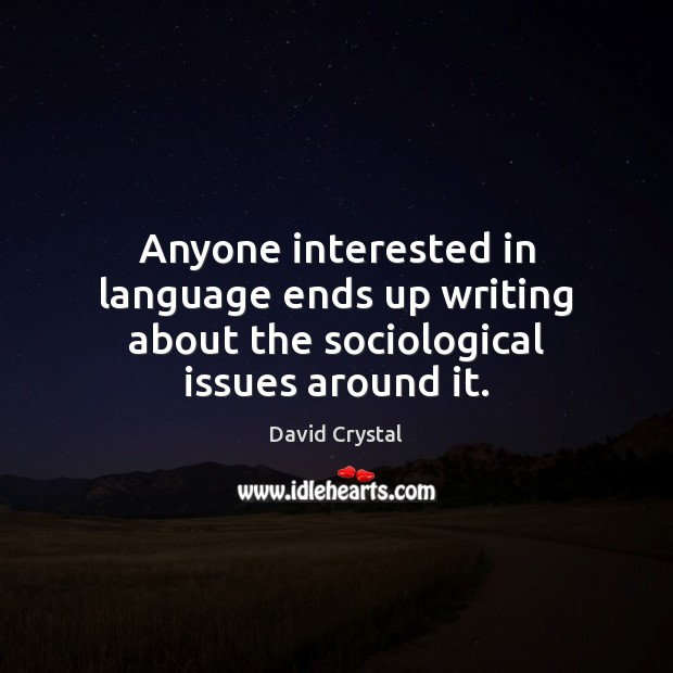 Anyone interested in language ends up writing about the sociological issues around it. Image