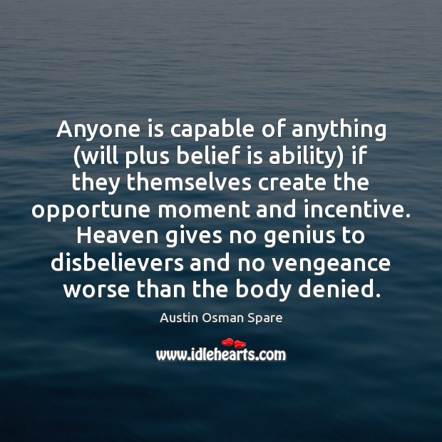 Image, Anyone is capable of anything (will plus belief is ability) if they