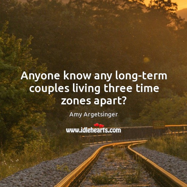 Image, Anyone know any long-term couples living three time zones apart?