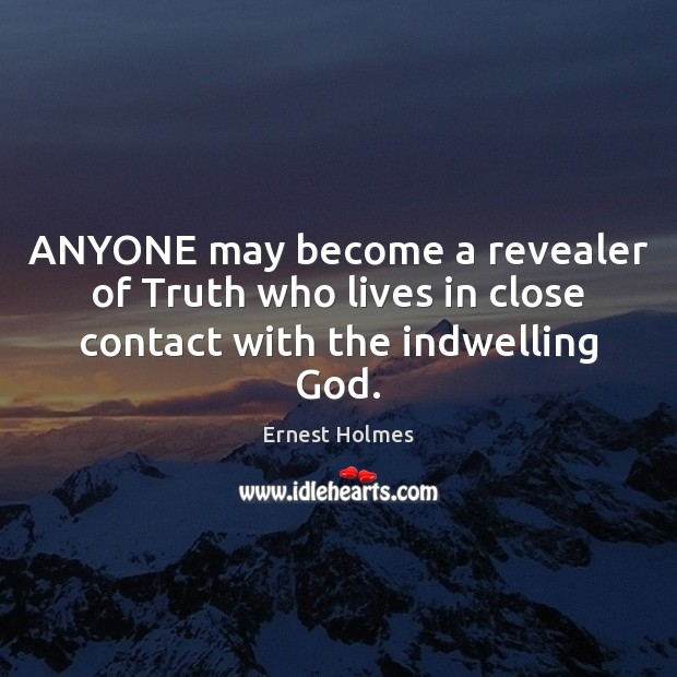 Image, ANYONE may become a revealer of Truth who lives in close contact with the indwelling God.