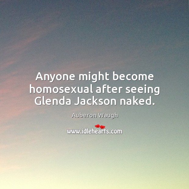 Anyone might become homosexual after seeing Glenda Jackson naked. Image