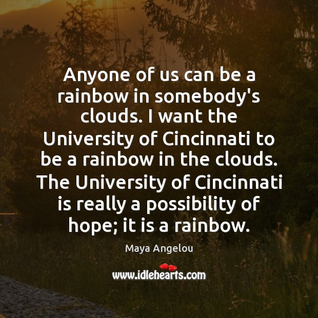 Image, Anyone of us can be a rainbow in somebody's clouds. I want