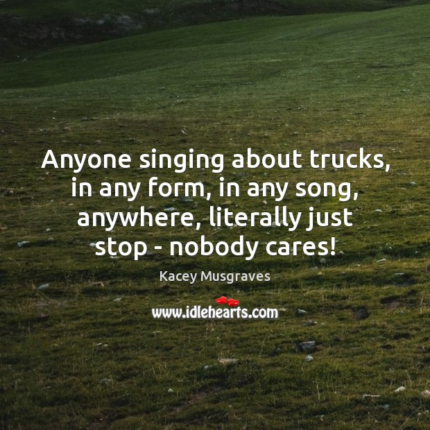 Anyone singing about trucks, in any form, in any song, anywhere, literally Image