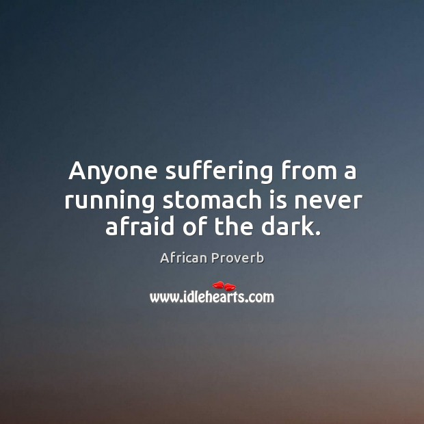 Anyone suffering from a running stomach is never afraid of the dark. Image