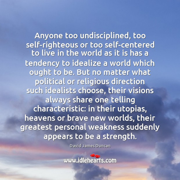 Anyone too undisciplined, too self-righteous or too self-centered to live in the Image