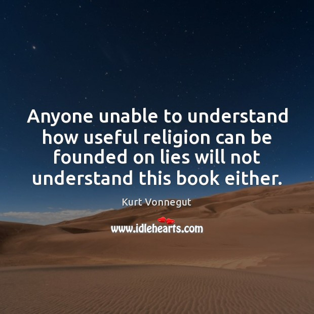 Anyone unable to understand how useful religion can be founded on lies Image