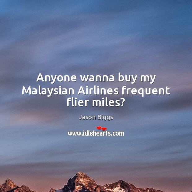 Anyone wanna buy my Malaysian Airlines frequent flier miles? Image