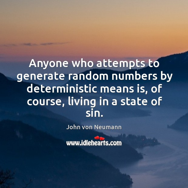 Anyone who attempts to generate random numbers by deterministic means is John von Neumann Picture Quote