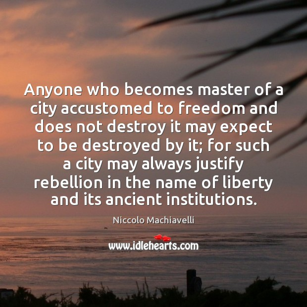 Anyone who becomes master of a city accustomed to freedom and does Niccolo Machiavelli Picture Quote