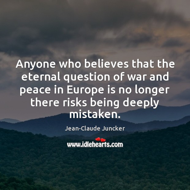 Anyone who believes that the eternal question of war and peace in Image