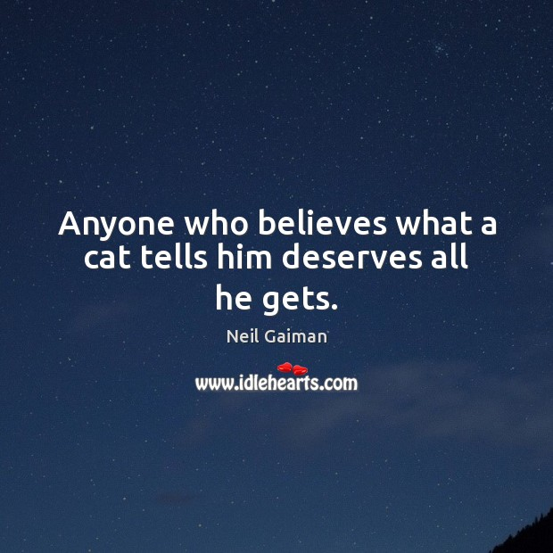Image, Anyone who believes what a cat tells him deserves all he gets.