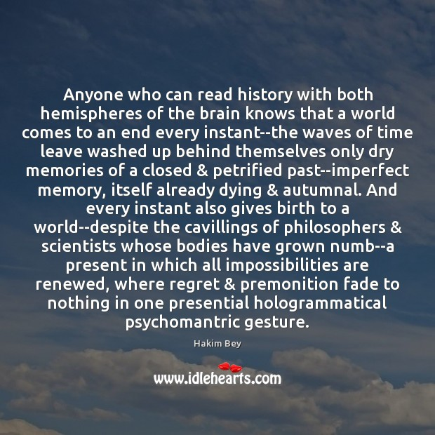 Anyone who can read history with both hemispheres of the brain knows Hakim Bey Picture Quote