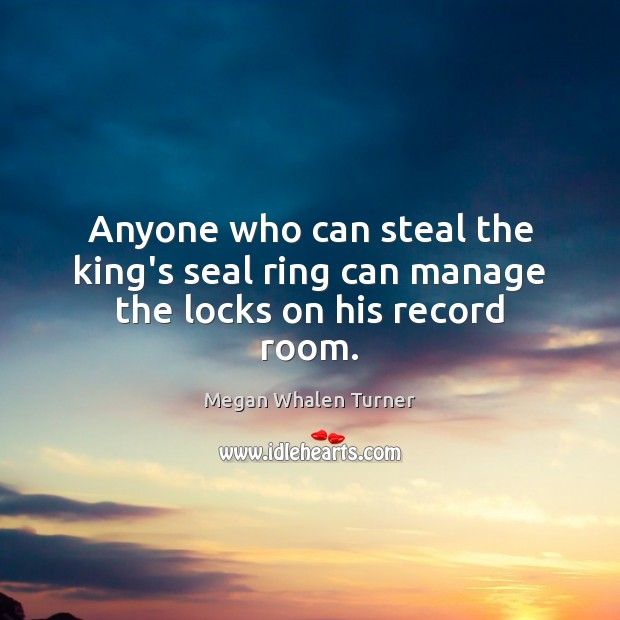 Image, Anyone who can steal the king's seal ring can manage the locks on his record room.