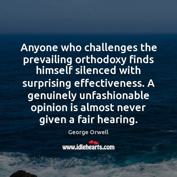 Anyone who challenges the prevailing orthodoxy finds himself silenced with surprising effectiveness. Image