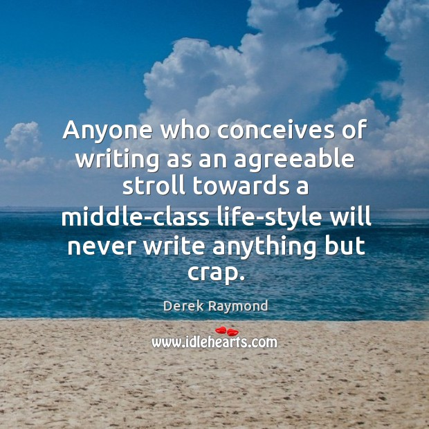Image, Anyone who conceives of writing as an agreeable stroll towards a middle-class