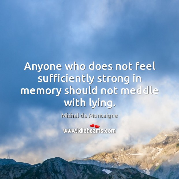 Image, Anyone who does not feel sufficiently strong in memory should not meddle with lying.