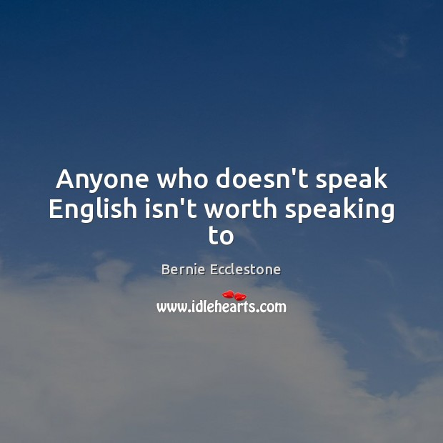 Image, Anyone who doesn't speak English isn't worth speaking to