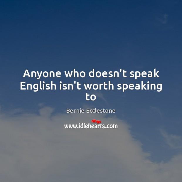Image, Anyone who doesn't speak English isn't worth speaking to