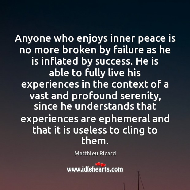 Anyone who enjoys inner peace is no more broken by failure as Matthieu Ricard Picture Quote