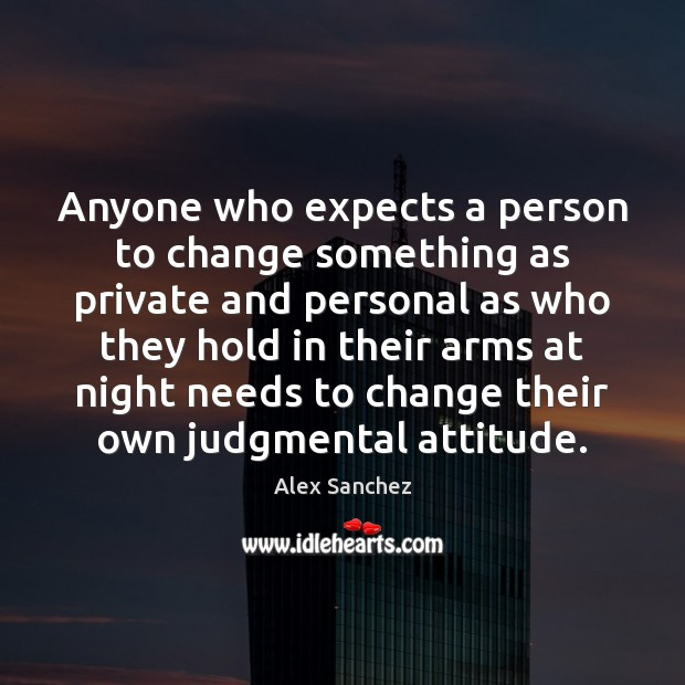 Anyone who expects a person to change something as private and personal Image