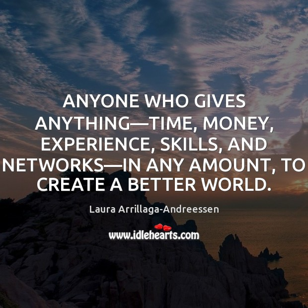 ANYONE WHO GIVES ANYTHING—TIME, MONEY, EXPERIENCE, SKILLS, AND NETWORKS—IN ANY Image