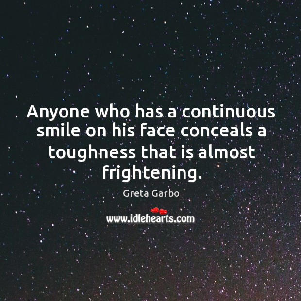 Anyone who has a continuous smile on his face conceals a toughness that is almost frightening. Image