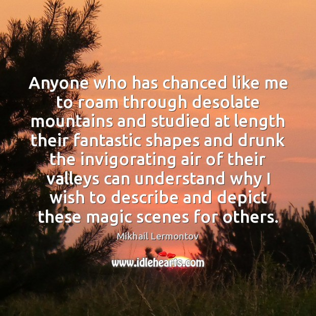 Anyone who has chanced like me to roam through desolate mountains and Mikhail Lermontov Picture Quote