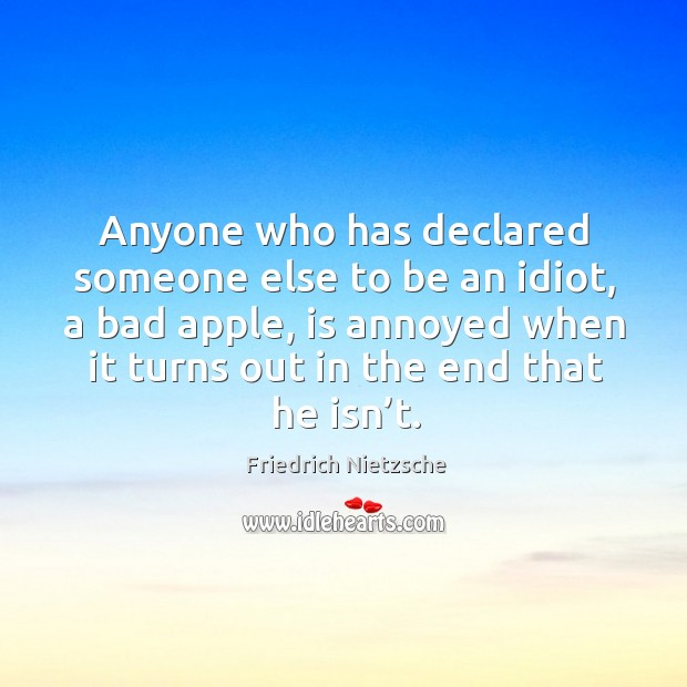 Image, Anyone who has declared someone else to be an idiot, a bad apple, is annoyed when it turns out in the end that he isn't.