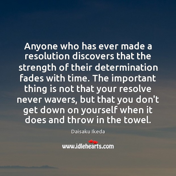 Anyone who has ever made a resolution discovers that the strength of Daisaku Ikeda Picture Quote