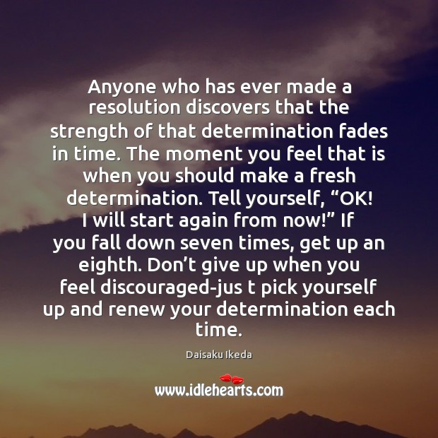 Anyone who has ever made a resolution discovers that the strength of Don't Give Up Quotes Image