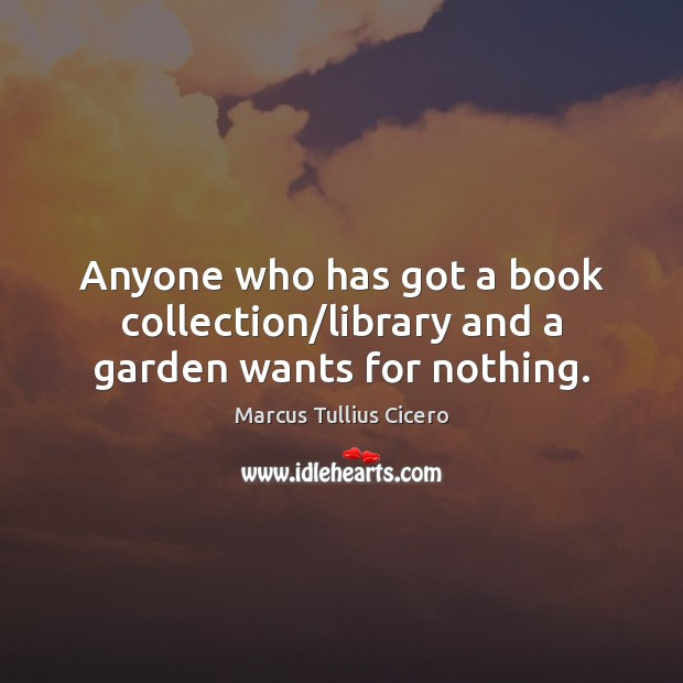 Anyone who has got a book collection/library and a garden wants for nothing. Image