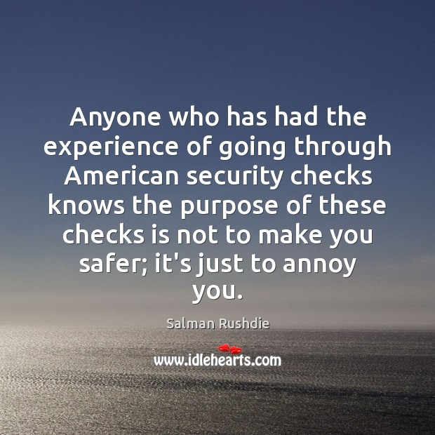 Anyone who has had the experience of going through American security checks Salman Rushdie Picture Quote