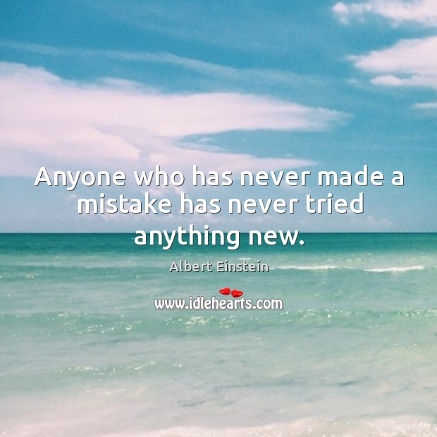 Image, Anyone who has never made a mistake has never tried anything new.