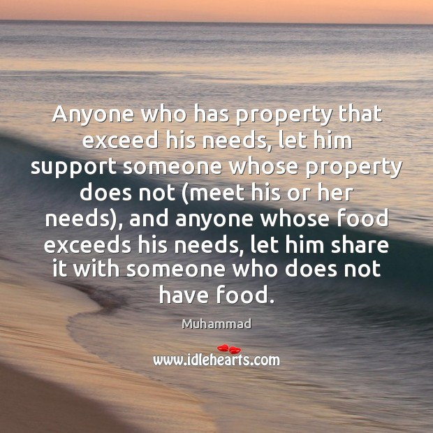 Anyone who has property that exceed his needs, let him support someone Muhammad Picture Quote