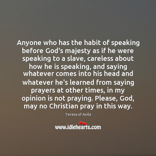 Anyone who has the habit of speaking before God's majesty as if Teresa of Avila Picture Quote