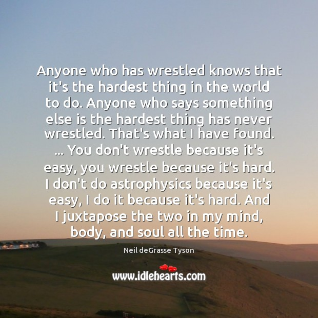 Anyone who has wrestled knows that it's the hardest thing in the Image