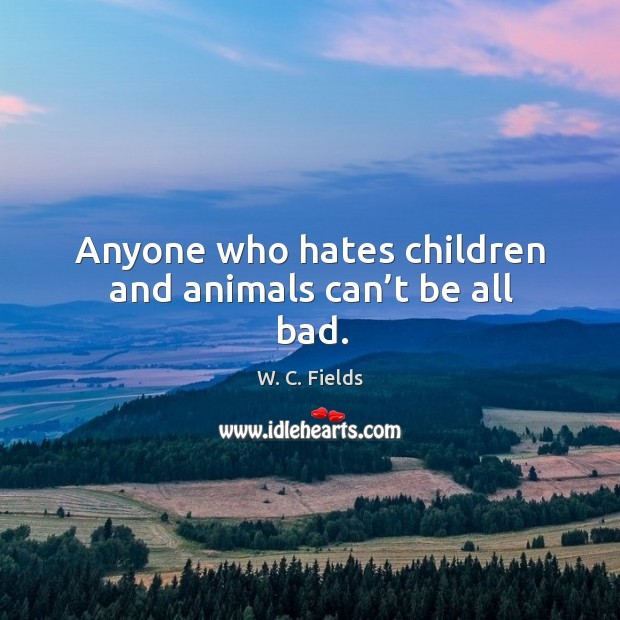 Anyone who hates children and animals can't be all bad. Image