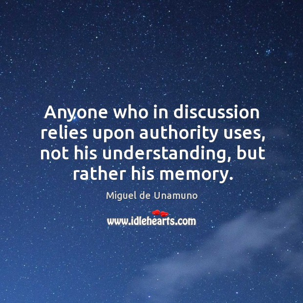 Image, Anyone who in discussion relies upon authority uses, not his understanding