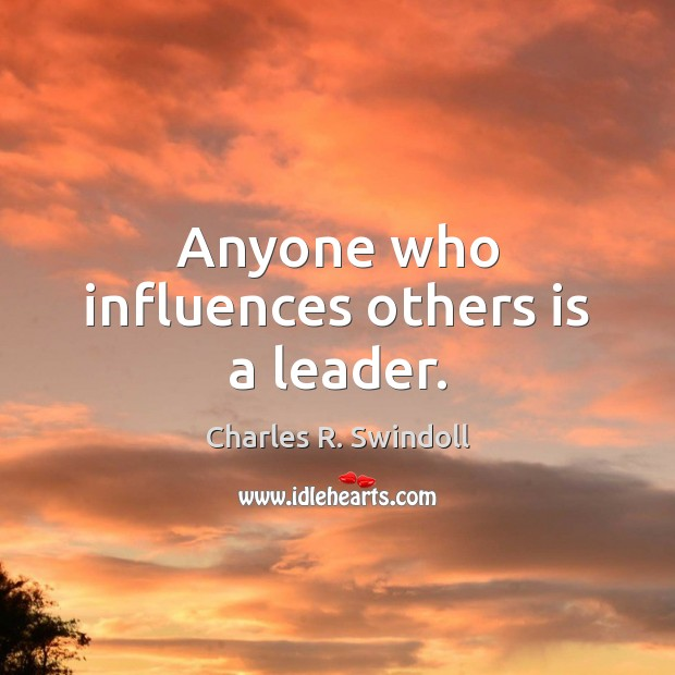 Anyone who influences others is a leader. Charles R. Swindoll Picture Quote