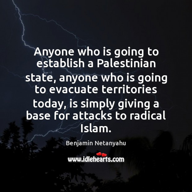 Image, Anyone who is going to establish a Palestinian state, anyone who is