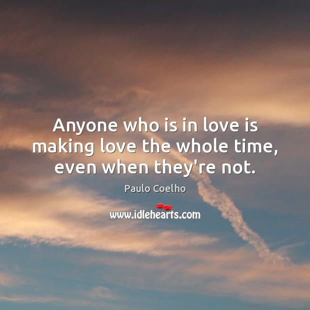 Anyone who is in love is making love the whole time, even when they're not. Best Love Quotes Image
