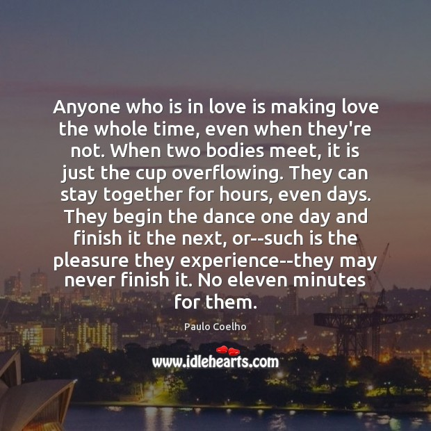 Image, Anyone who is in love is making love the whole time, even when they're not.