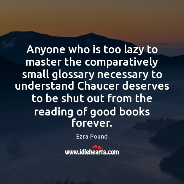 Anyone who is too lazy to master the comparatively small glossary necessary Ezra Pound Picture Quote